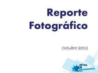 Reporte Fotográfico Octubre 2012