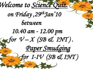 Welcome to  Science Quiz.      on Friday ,29 th Jan'10          between