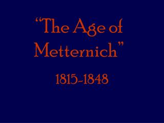 �The Age of Metternich�