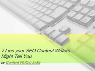 7 Lies your SEO Content Writers Might Tell You