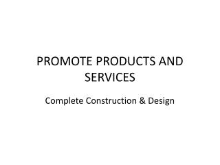 PROMOTE PRODUCTS AND SERVICES