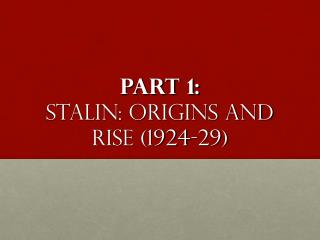 Part 1: Stalin: Origins and rise (1924-29)