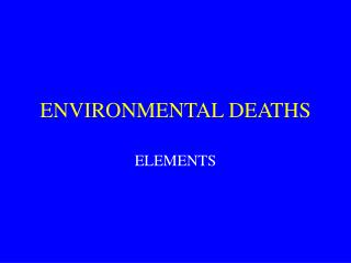 ENVIRONMENTAL DEATHS
