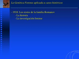 La Genética Forense aplicada a casos históricos  1918: Los restos de la familia Romanov