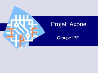 Projet  Axone Groupe IPF