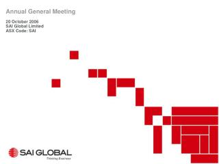 Annual General Meeting 20 October 2006 SAI Global Limited ASX Code: SAI