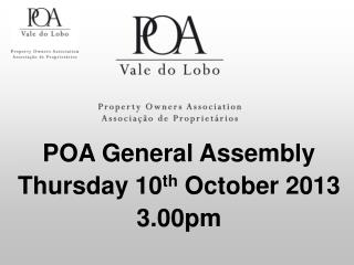 POA General Assembly Thursday 10 th  October 2013 3.00pm