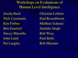 Workshops on Evaluations of  Human Level Intelligence