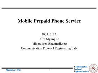Mobile Prepaid Phone Service 2003. 5. 13. Kim Myung Jo  (silveraspen@hanmail)