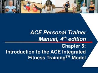ACE Personal Trainer  Manual, 4 th  edition  Chapter 5: