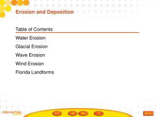 Table of Contents Water Erosion Glacial Erosion Wave Erosion Wind Erosion Florida Landforms