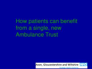 How patients can benefit from a single, new Ambulance Trust