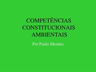 COMPETÊNCIAS CONSTITUCIONAIS  AMBIENTAIS