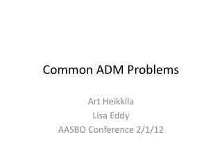 Common ADM Problems