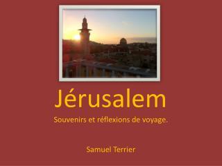 J rusalem Souvenirs et r flexions de voyage.   Samuel Terrier