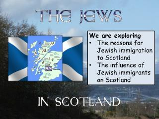 We are exploring The reasons for Jewish immigration to Scotland