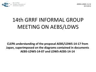 14th GRRF INFORMAL GROUP MEETING ON AEBS/LDWS