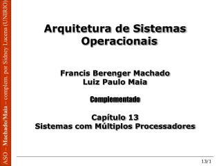 Arquitetura de Sistemas Operacionais Francis Berenger Machado Luiz Paulo Maia Complementado