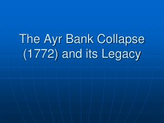 The Ayr Bank Collapse (1772) and its Legacy