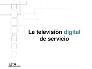 La televisión  digital  de servicio