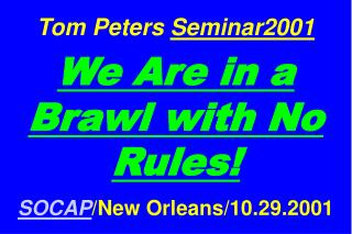 Tom Peters  Seminar2001 We Are in a Brawl with No Rules! SOCAP /New Orleans/10.29.2001