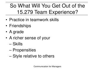 So What Will You Get Out of the  15.279 Team Experience?