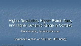 Higher Resolution, Higher Frame Rate, and Higher Dynamic Range in Context
