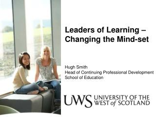 Leaders of Learning – Changing the Mind-set Hugh Smith Head of Continuing Professional Development