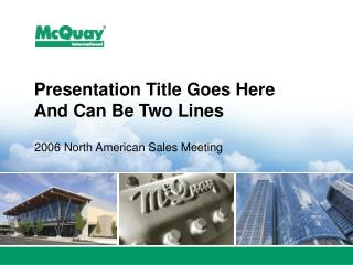 Presentation Title Goes Here  And Can Be Two Lines