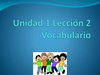 Unidad  1  Lección  2 Vocabulario