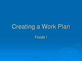 Creating a Work Plan