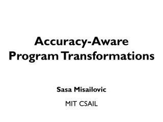 Accuracy-Aware  Program Transformations