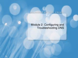 Module 2: Configuring and Troubleshooting DNS