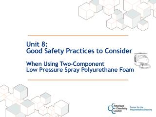 Unit 8: Good Safety Practices to Consider  When Using Two-Component
