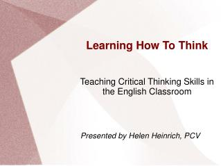 Learning How To Think Teaching Critical Thinking Skills in the English Classroom