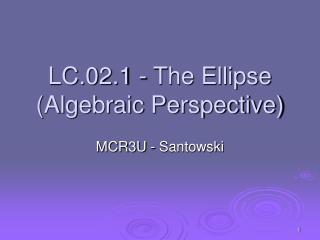 LC.02.1 - The Ellipse (Algebraic Perspective)