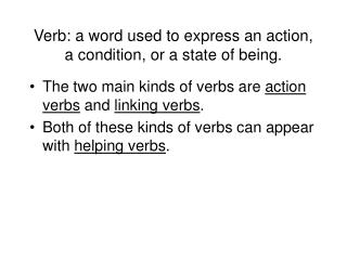 Verb: a word used to express an action, a condition, or a state of being.