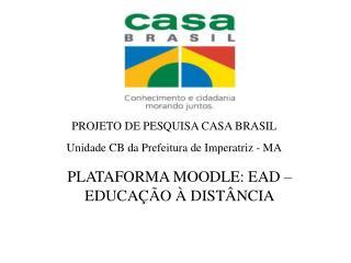 PROJETO DE PESQUISA CASA BRASIL Unidade CB da Prefeitura de Imperatriz - MA