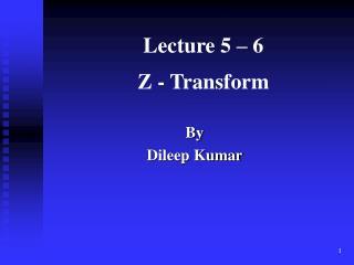 Lecture 5 – 6 Z - Transform