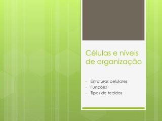 C élulas  e  níveis  de  organização