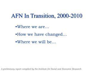 AFN In Transition, 2000-2010