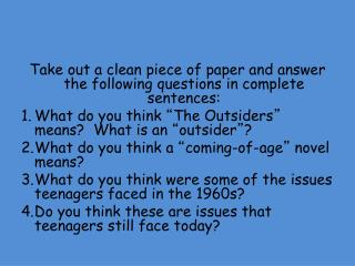 Take out a clean piece of paper and answer the following questions in complete sentences: