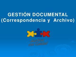 GESTIÓN DOCUMENTAL (Correspondencia y  Archivo)