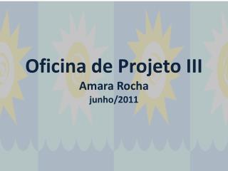 Oficina de Projeto III Amara Rocha junho/2011