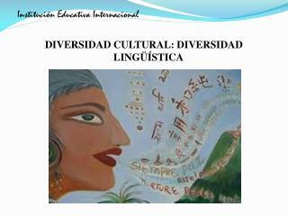 Institución Educativa Internacional DIVERSIDAD CULTURAL: DIVERSIDAD LINGÜÍSTICA