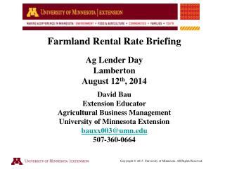 Farmland Rental Rate Briefing Ag Lender Day Lamberton August 12 th , 2014 David  Bau