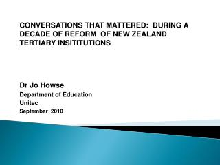 CONVERSATIONS THAT MATTERED:  DURING A DECADE OF REFORM  OF NEW ZEALAND TERTIARY INSITITUTIONS