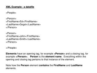 XML Example:  a datafile <People> <Person> <FirstName>Ed</FirstName> <LastName>Gogol</LastName>