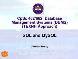 CpSc 462/662: Database Management Systems (DBMS) (TEXNH Approach)