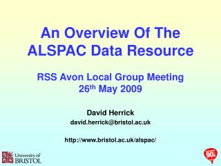 An Overview Of The ALSPAC Data Resource RSS Avon Local Group Meeting 26 th  May 2009